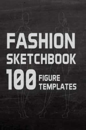 Fashion Sketchbook 100 Figure Templates: Fashion Design Sketch Book with with lightly drawn figure templates