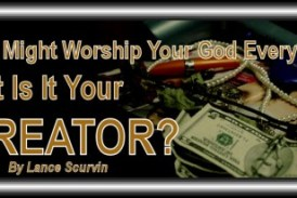You Might Worship Your God Everyday But Is It Your Creator?