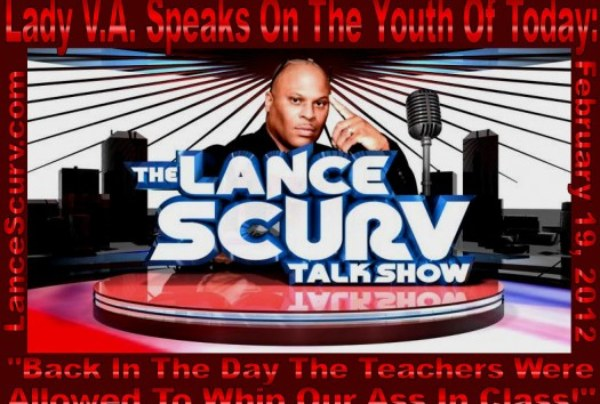 The LanceScurv Talk Show – Lady V.A. Speaks With LanceScurv On The Youth Of Today
