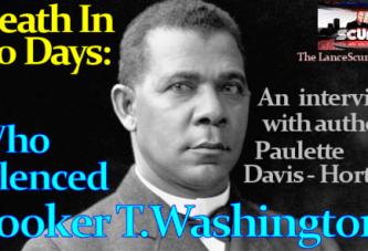 Death in 60 Days: Who Silenced Booker T. Washington? – The LanceScurv Show