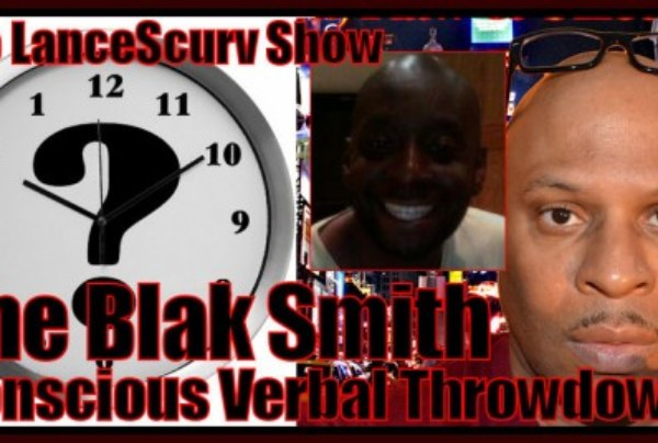 The LanceScurv/Blak Smith Conscious Verbal Throwdown – The LanceScurv Show