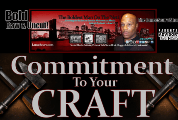 Commitment To Your Craft & Mastering Yourself! – LanceScurv