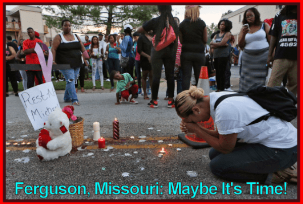 Ferguson Missouri: Maybe It's Time!
