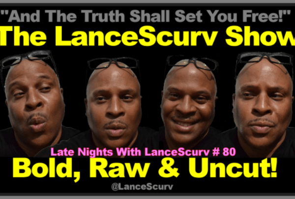 Bold, Raw & Uncut: Late Nights With LanceScurv # 80