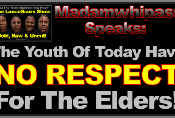 "Madamwhipass: ""The Youth Of Today Have No Respect For The Elders!"""