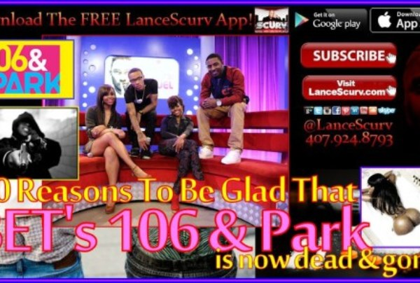 BET's 106 & Park Is Now Dead And Gone! – The LanceScurv Show