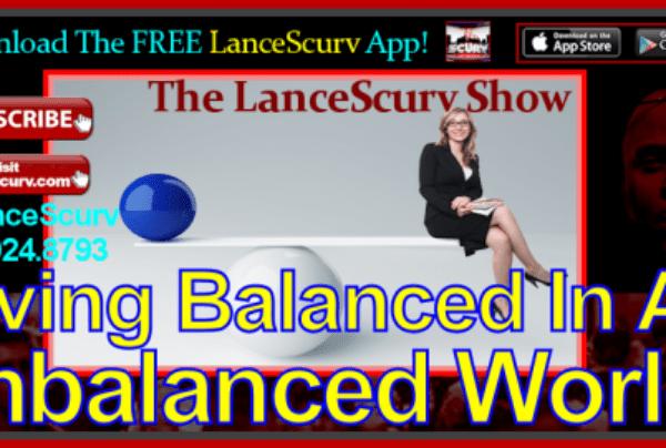 Living Balanced In An Imbalanced World! – The LanceScurv Show