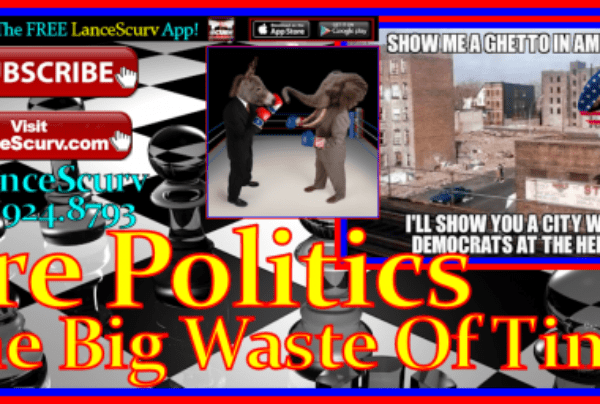 Are Politics One Big Waste Of Time? – The LanceScurv Show