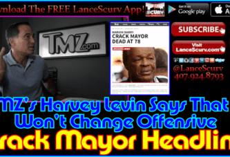 TMZ's Harvey Levin Says That He Won't Change Offensive Crack Mayor Headline! – The LanceScurv Show