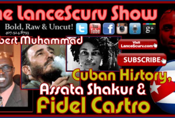 Cuban History, Assata Shakur & Fidel Castro By Dr. Vibert Muhammad – The LanceScurv Show