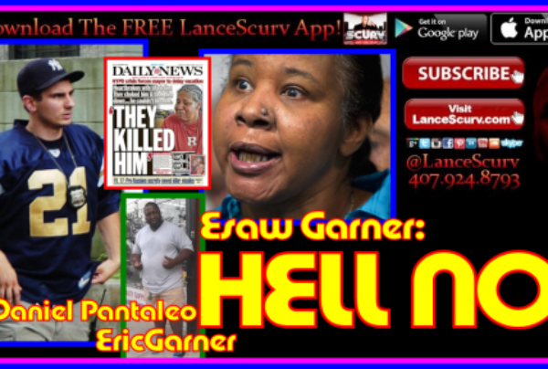 HELL NO! – Eric Garner's Wife Refuses Apology From NYPD Chokehold Cop Daniel Pantaleo! – The LanceScurv Show