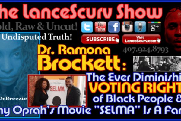 Dr. Ramona Brockett on Why Oprah's Movie Selma Is A Farce & The Diminishing Voting Rights Of Blacks!