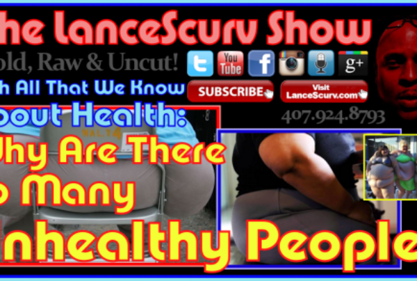 Why Are There So Many Unhealthy People? – The LanceScurv Show