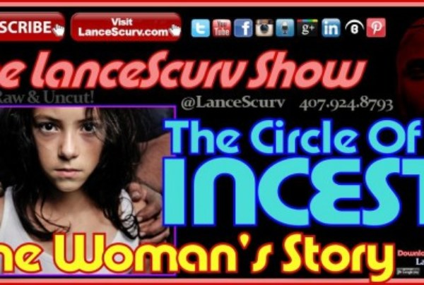 The Circle Of Incest: One Woman's Story! – The LanceScurv Show