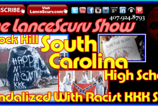 Rock Hill South Carolina High School Is Vandalized With Racist KKK Slurs! – The LanceScurv Show