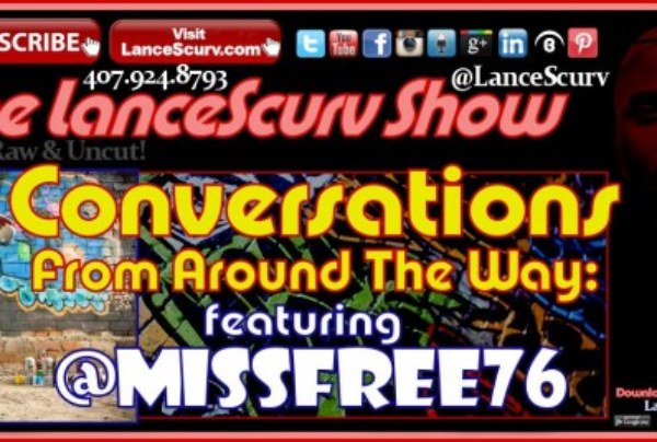 Conversations From Around The Way: – The LanceScurv Show