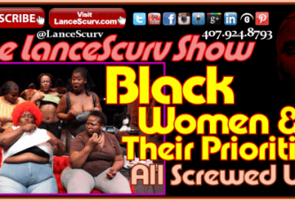 Black Women & Their Priorities: All Screwed Up? – The LanceScurv Show