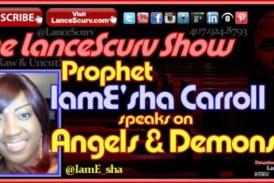 Prophet IamE'sha Speaks On Angels & Demons – The LanceScurv Show
