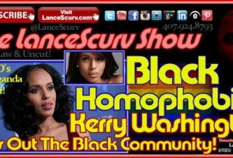 Black Homophobia: Kerry Washington Calls Out The Black Community! – The LanceScurv Show