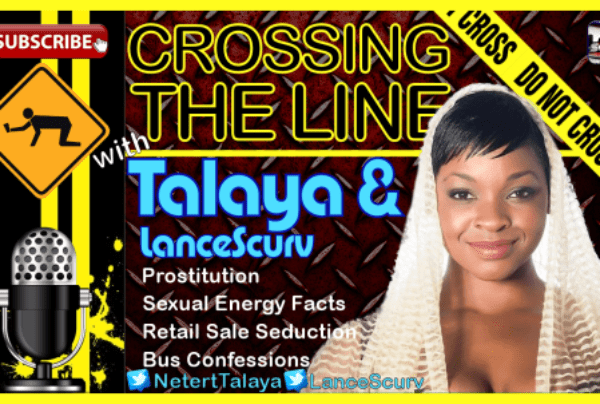 The Sheer Power Of Sexual Energy – Crossing The Line with Talaya & LanceScurv