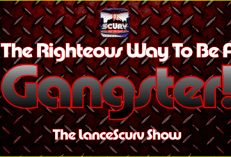 The Righteous Way To Be A Gangster! – The LanceScurv Show