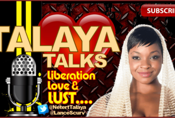 Talaya Talks Liberation. Love & LUST! – The LanceScurv Show