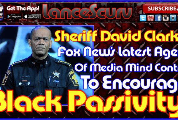Sheriff David Clarke: Fox News Latest Agent Of Media Mind Control To Encourage Black Passivity!
