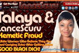 Kemetic Fraud & White Women Who Go Crazy Over Black Pipe! – The LanceScurv Show