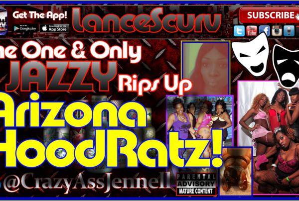 Jazzy Rips Up Arizona HoodRatz! – The LanceScurv Show
