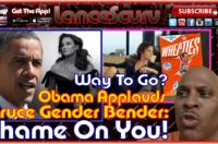 Obama Applauds Bruce Gender-Bender: SHAME ON YOU! – The LanceScurv Show