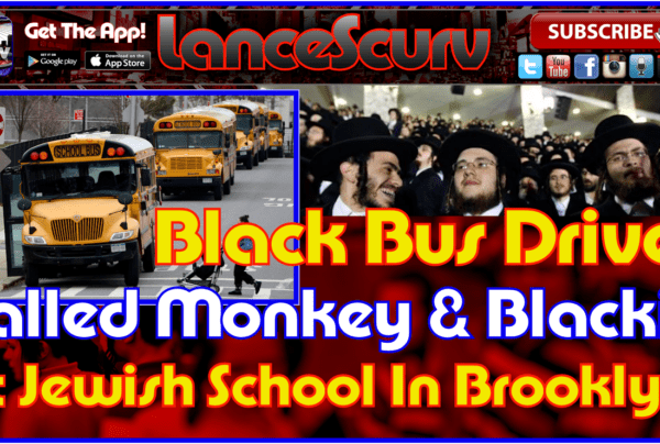 Black Bus Driver Called Monkey & Blackie At Jewish School In Brooklyn! – The LanceScurv Show