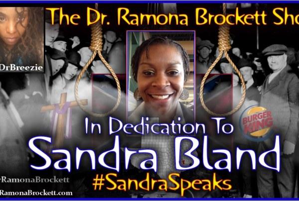 In Dedication To Sandra Bland – The Dr. Ramona Brockett Show