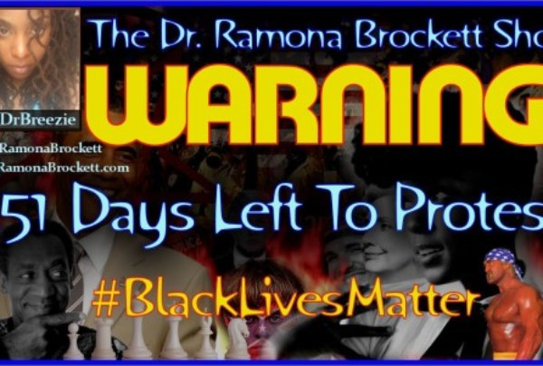 Warning: 451 Days Left To Protest! #BlackLivesMatter – The Dr. Ramona Brockett Show