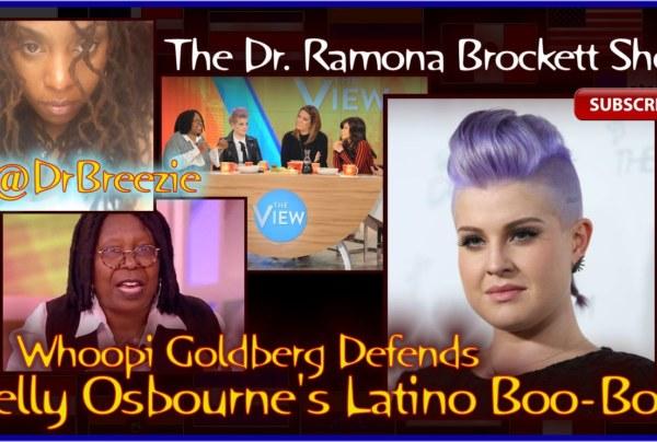 Whoopi Goldberg Defends Kelly Osbourne's Latino Boo-Boo! – The Dr. Ramona Brockett Show