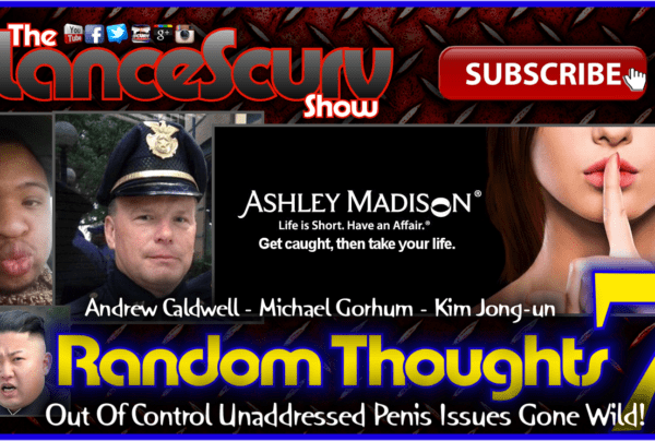 Random Thoughts # 7 – The LanceScurv Show