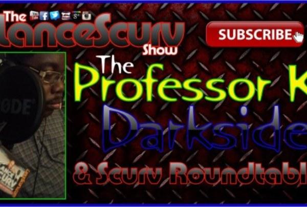 The Darkside, Professor K & LanceScurv Roundtable Chat – The LanceScurv Show