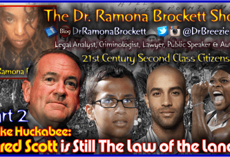 "Mike Huckabee: ""Dred Scott Is The Law Of The Land!"" 21st Century Second Class Citizenship? (Part 2)"