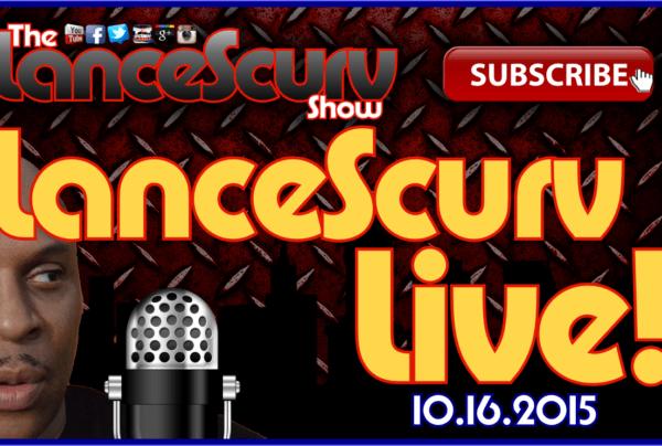 The LanceScurv Show Live & Uncensored! (10.16.2015)