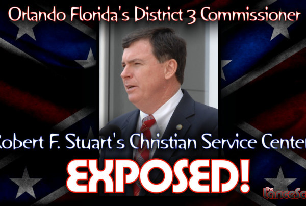Orlando Florida's District 3 Commissioner Robert F. Stuart's Christian Service Center EXPOSED! – The LanceScurv Show