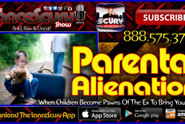 Parental Alienation: When Children Become Pawns Of The Ex To Bring You Pain! – The LanceScurv Show