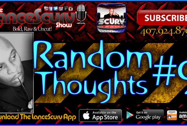 Random Thoughts # 9 – The LanceScurv Show
