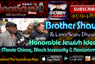 Honorable Jewish Ideals, The Movie Chiraq & Black Insecurity! – The LanceScurv Show