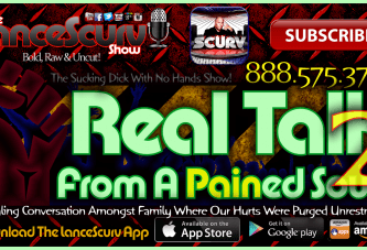 Real Talk From A Pained Soul! (Part 2) – The LanceScurv Show Live & Uncensored!