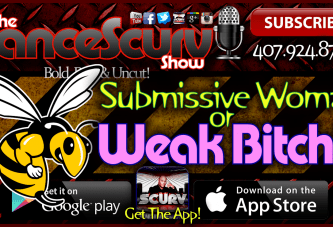 Submissive Woman Or Weak Bitch? – The LanceScurv Show