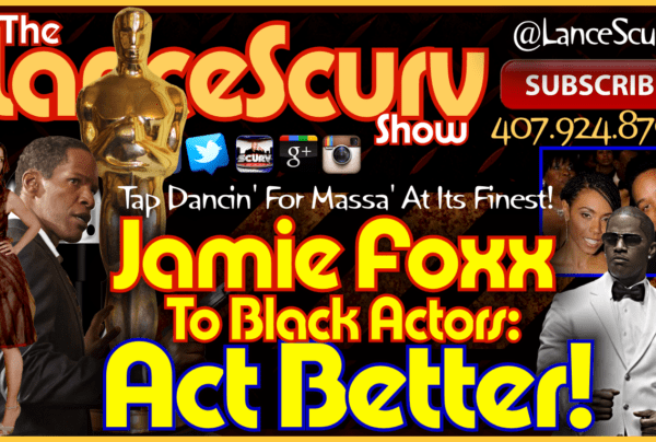 Jamie Foxx To Black Actors: ACT BETTER! – The LanceScurv Show