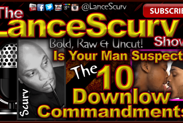 The 10 Downlow Commandments: Is Your Man Suspect? – The LanceScurv Show