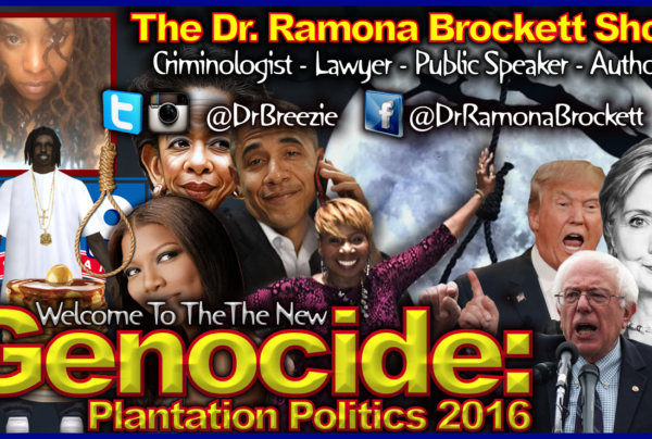 Welcome To The New Genocide: Plantation Politics 2016 – The Dr. Ramona Brockett Show