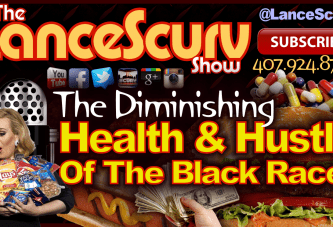 The Diminishing Health & Hustle Of The Black Race! – The LanceScurv Show