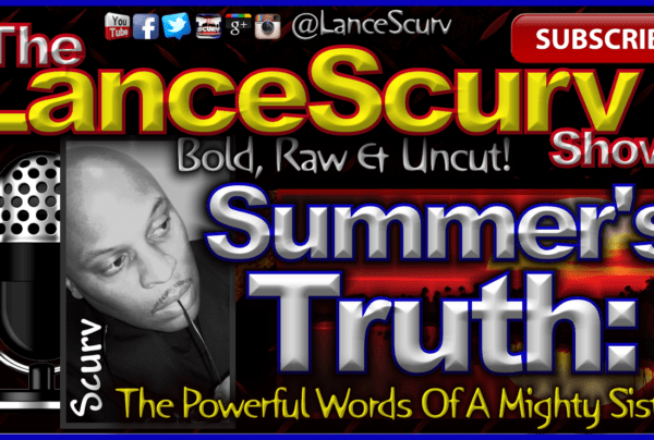 Summer's Truth: The Powerful Words Of A Mighty Sister! – The LanceScurv Show
