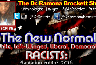 The New Normal: White, Left-Winged, Liberal, Democratic RACISTS! – The Dr. Ramona Brockett Show